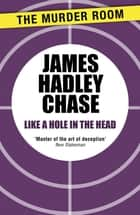 Like a Hole in the Head ebook by James Hadley Chase