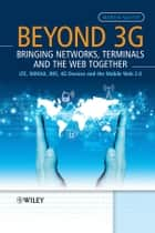 Beyond 3G - Bringing Networks, Terminals and the Web Together ebook by Martin Sauter