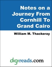 Notes on a Journey From Cornhill To Grand Cairo ebook by Thackeray, William Makepeace