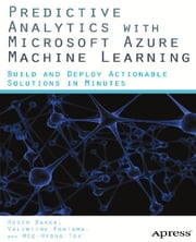 Predictive Analytics with Microsoft Azure Machine Learning - Build and Deploy Actionable Solutions in Minutes ebook by Valentine Fontama,Roger Barga,Wee Hyong  Tok