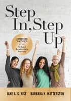 Step In, Step Up - Empowering Women for the School Leadership Journey (A 12-Week Educational Leadership Development Guide for Women) ebook by Jane A. G. Kise, Barbara K. Watterston