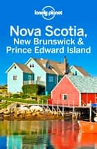 Lonely Planet Nova Scotia, New Brunswick & Prince Edward Island ebook by Lonely Planet, Carolyn McCarthy, Kate Armstrong,...