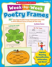 Week-by-Week Poetry Frames: 50+ Easy Reproducible Frames That Guide Every Child to Write Different Forms of Poetry All Year Long ebook by Franco, Betsy