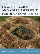 US World War II and Korean War Field Fortifications 1941–53 ebook by Gordon L. Rottman