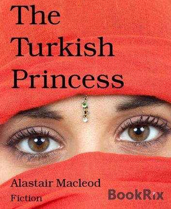 The Turkish Princess ebook by Alastair Macleod