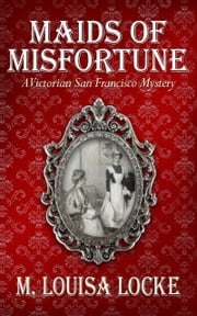 Maids of Misfortune: A Victorian San Francisco Mystery ekitaplar by M. Louisa Locke