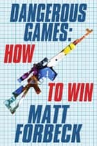 Dangerous Games: How to Win ebook by Matt Forbeck