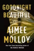 Goodnight Beautiful - A Novel eBook by Aimee Molloy