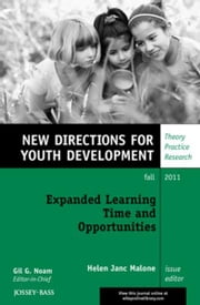 Expanded Learning Time and Opportunities - New Directions for Youth Development, Number 131 ebook by Malone
