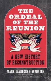 The Ordeal of the Reunion - A New History of Reconstruction ebook by Mark Wahlgren Summers
