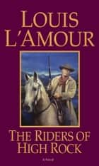 The Riders of High Rock ebook by Louis L'Amour
