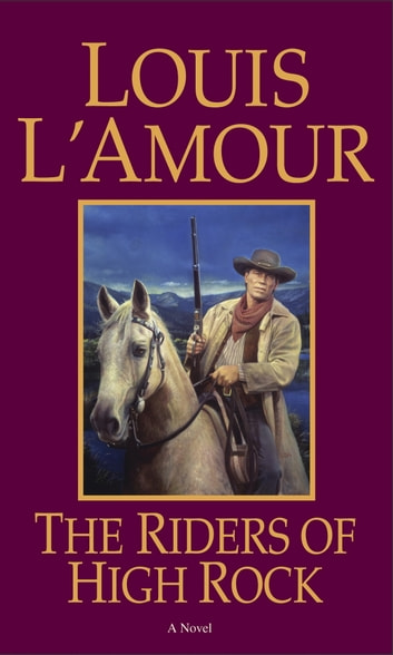 The Riders of High Rock - A Novel ebook by Louis L'Amour