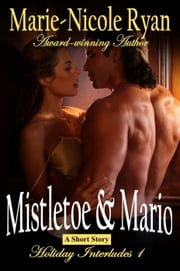 Mistletoe and Mario - Holiday Interludes, #1 ebook by Marie-Nicole Ryan