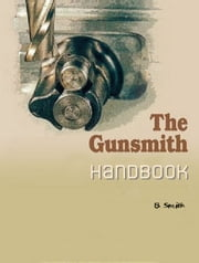 The Gunsmith Handbook ebook by B. Smith