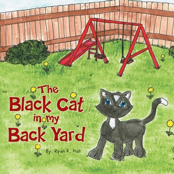 The Black Cat In My Back Yard ebook by Ryan K. Hall