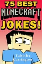 75 Best Minecraft Jokes ebook by Tabitha Carrington