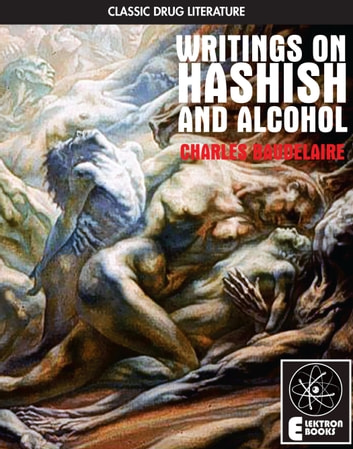 Writings On Hashish And Alcohol - Charles Baudelaire ebook by Charles Baudelaire