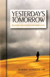 Yesterday's Tomorrow - Recovery Meditations for Hard Cases ebook by Barry Longyear