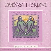 Love Sweeter Love - Creating Relationships Of Simplicity And Spirit ebook by Jann Mitchell,Susan Jeffers