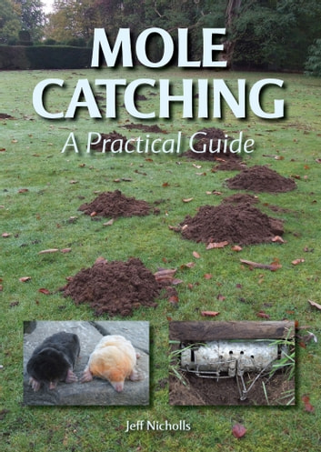 Mole Catching - A Practical Guide ebook by Jeff Nicholls