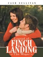Legend of Finch Landing - The Wager ebook by Cash Sullivan