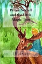 Prince Sorrell and the Little Magic Tree ebook by Elli Davis