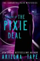 The Case Of The Pixie Deal ebook by Arizona Tape