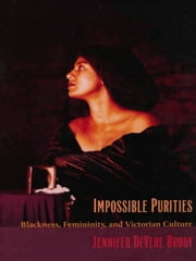 Impossible Purities - Blackness, Femininity, and Victorian Culture ebook by Jennifer DeVere Brody