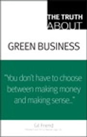 The Truth About Green Business ebook by Gil Friend