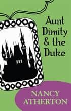 Aunt Dimity and the Duke (Aunt Dimity Mysteries, Book 2) - A cosy tale of mystery and secrets ebook by Nancy Atherton