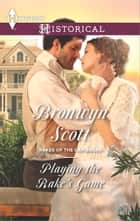 Playing the Rake's Game ebook by Bronwyn Scott