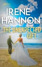 The Unexpected Gift ebook by Irene Hannon