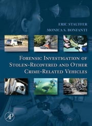 Forensic Investigation of Stolen-Recovered and Other Crime-Related Vehicles ebook by Stauffer, Eric