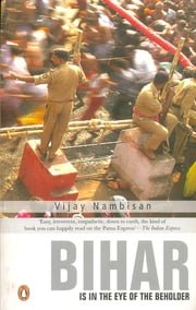Bihar - is in the Eye of the Beholder ebook by Vijay Nambisan