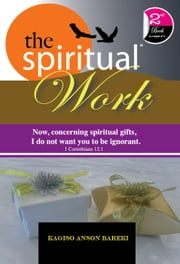 THE SPIRITUAL WORK - spiritual series, #2 ebook by Kagiso Anson Bareki