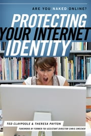 Protecting Your Internet Identity - Are You Naked Online? ebook by Ted Claypoole,Chris Swecker,Theresa Payton