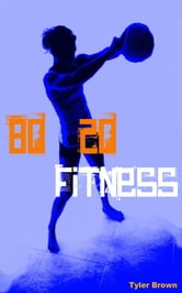 80-20 Fitness: 20% of the Information that Produces 80% of the Results ebook by Tyler Brown