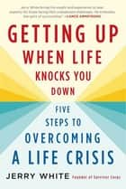 Getting Up When Life Knocks You Down - Five Steps to Overcoming a Life Crisis ebook by Jerry White