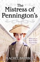 The Mistress of Pennington's - Can a woman succeed in a man's world? ebook by Rachel Brimble