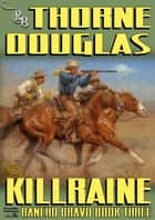 Rancho Bravo 3: Killraine ebook by Thorne Douglas