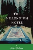 The Millennium Hotel ebook by Mark Rudman