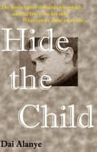 Hide the Child ebook by Dai Alanye