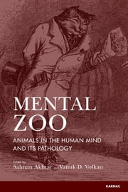 Mental Zoo - Animals in the Human Mind and its Pathology ebook by Salman Akhtar,Vamik D. Volkan