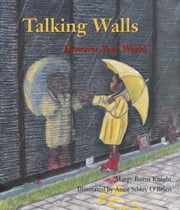 Talking Walls - Discover Your World ebook by Margy Burns Knight,Anne Sibley O'Brien