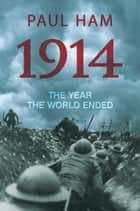 1914: The Year the World Ended ebook by Paul Ham