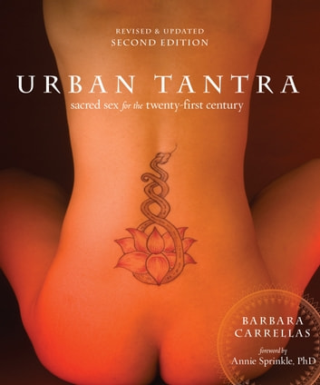 Urban Tantra, Second Edition - Sacred Sex for the Twenty-First Century eBook by Barbara Carrellas