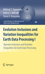 Evolution Inclusions and Variation Inequalities for Earth Data Processing I - Operator Inclusions and Variation Inequalities for Earth Data Processing ebook by Mikhail Z. Zgurovsky,Valery S. Mel'nik,Pavlo O. Kasyanov