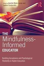 The Mindfulness-Informed Educator - Building Acceptance and Psychological Flexibility in Higher Education ebook by Jennifer Block-Lerner,LeeAnn Cardaciotto