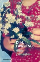 Hijos y amantes ebook by D.H. Lawrence