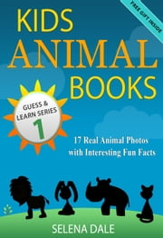 Kids Animal Books - 17 Real Animal Photos With Interesting Fun Facts - Guess And Learn Series, #1 ebook by Selena Dale